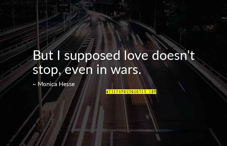 World Wars Quotes By Monica Hesse: But I supposed love doesn't stop, even in