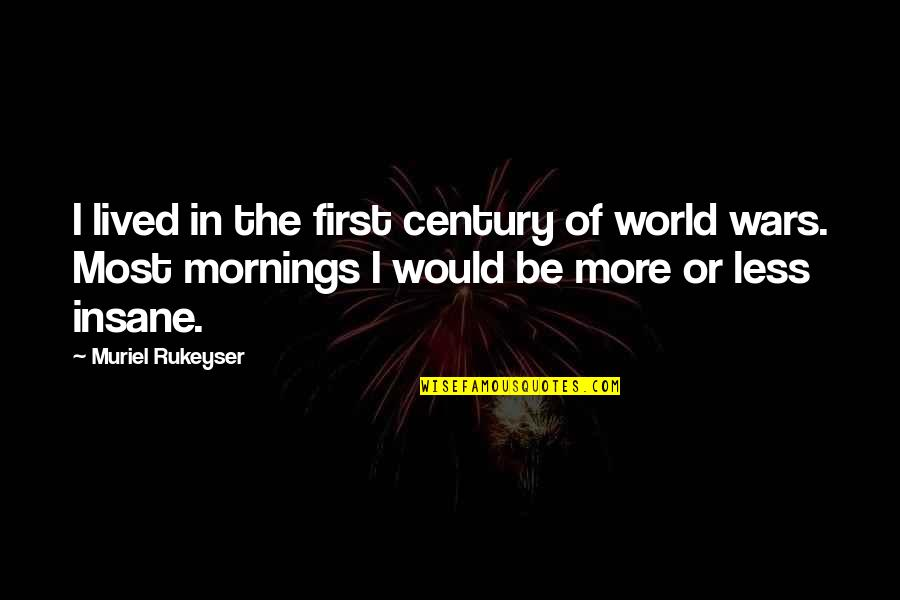 World Wars Quotes By Muriel Rukeyser: I lived in the first century of world