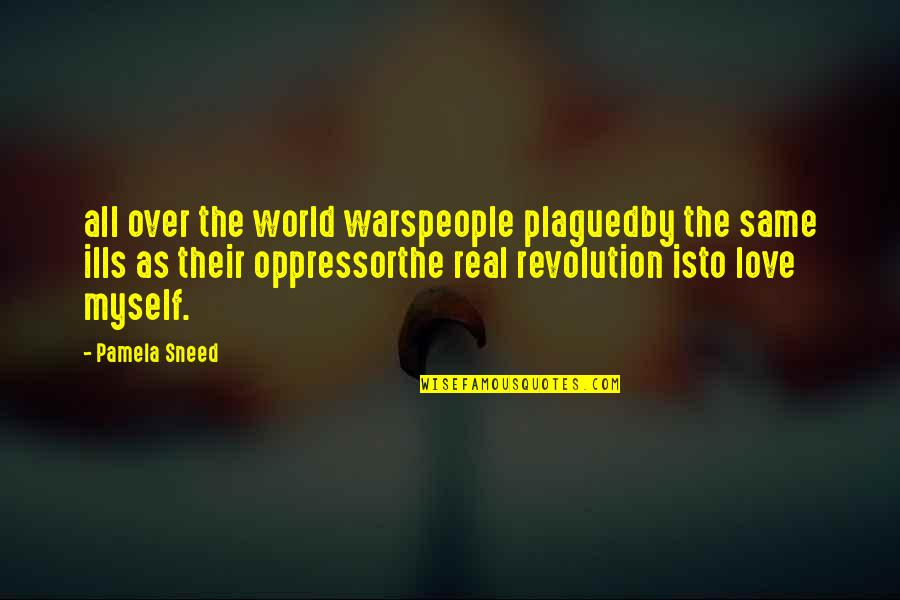 World Wars Quotes By Pamela Sneed: all over the world warspeople plaguedby the same