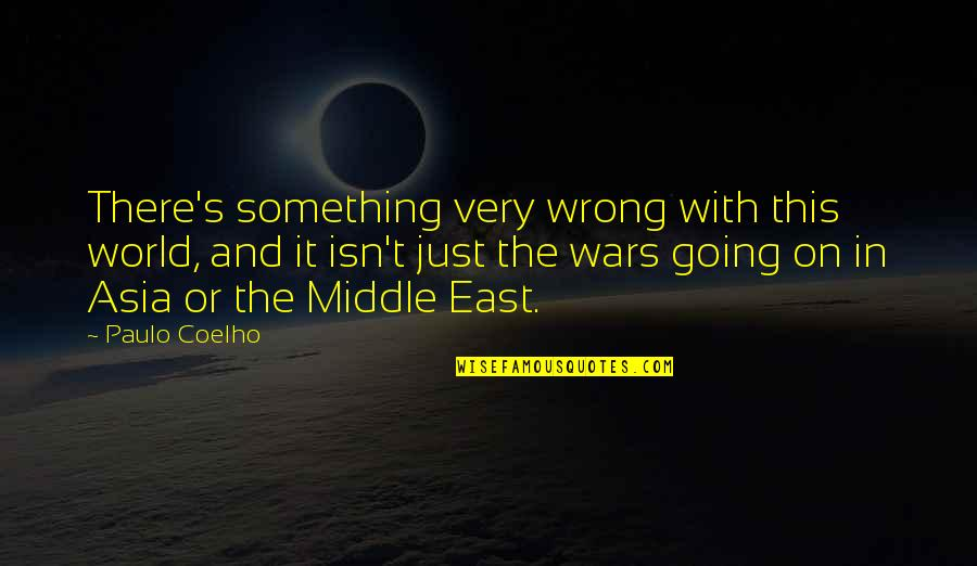 World Wars Quotes By Paulo Coelho: There's something very wrong with this world, and