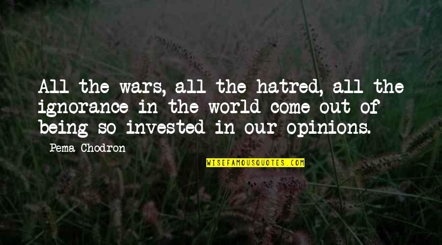 World Wars Quotes By Pema Chodron: All the wars, all the hatred, all the
