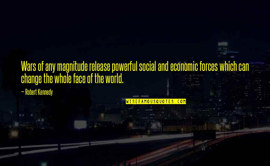 World Wars Quotes By Robert Kennedy: Wars of any magnitude release powerful social and