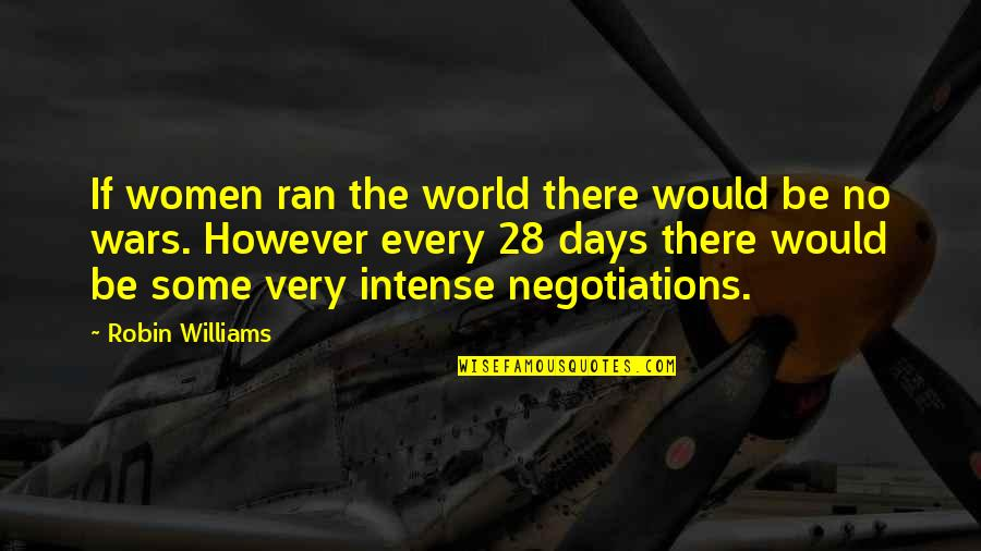 World Wars Quotes By Robin Williams: If women ran the world there would be