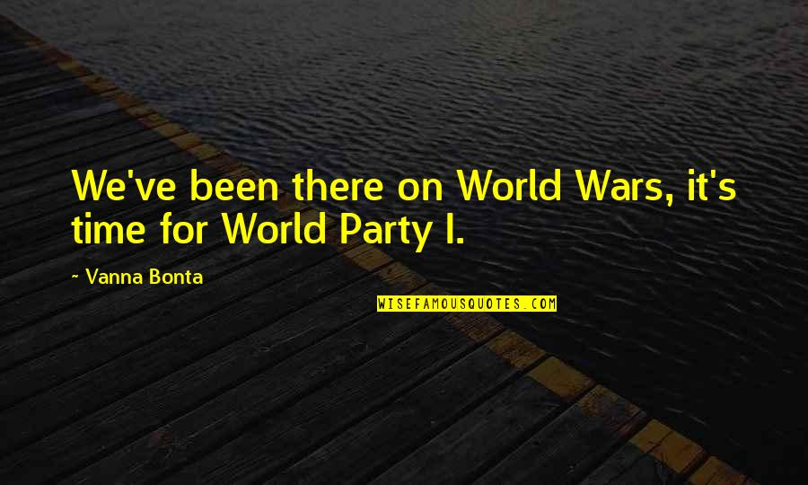 World Wars Quotes By Vanna Bonta: We've been there on World Wars, it's time