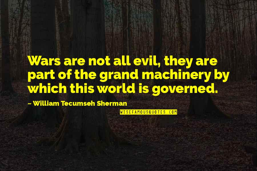 World Wars Quotes By William Tecumseh Sherman: Wars are not all evil, they are part