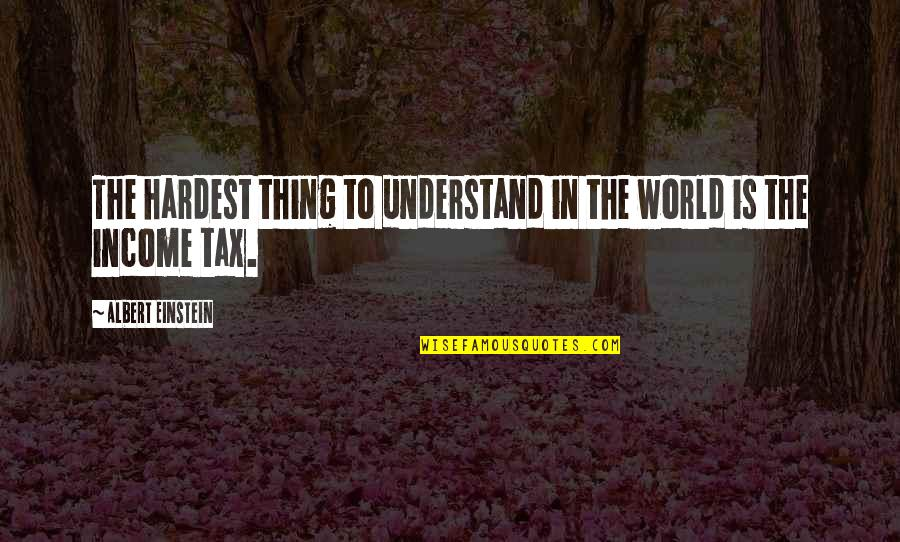 World Without Money Quotes By Albert Einstein: The hardest thing to understand in the world