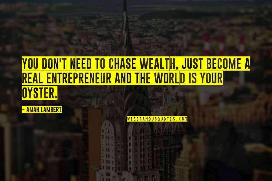 World Without Money Quotes By Amah Lambert: You don't need to chase wealth, just become