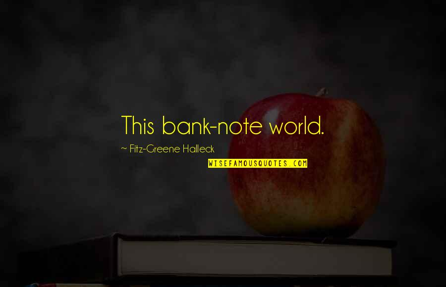 World Without Money Quotes By Fitz-Greene Halleck: This bank-note world.