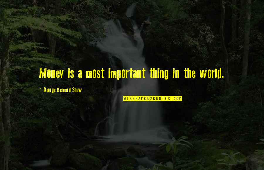World Without Money Quotes By George Bernard Shaw: Money is a most important thing in the