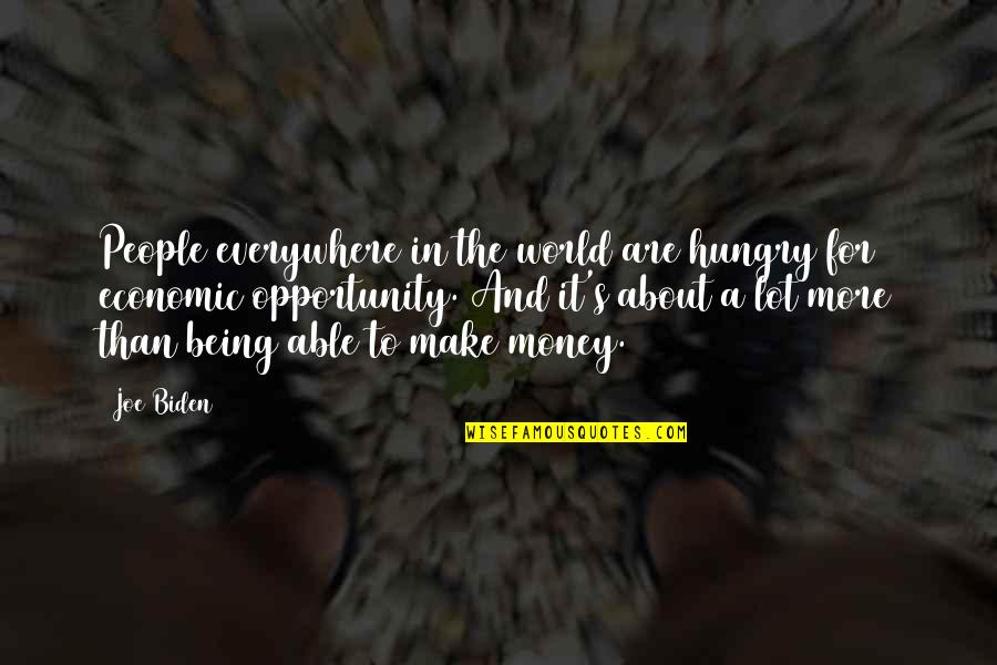 World Without Money Quotes By Joe Biden: People everywhere in the world are hungry for