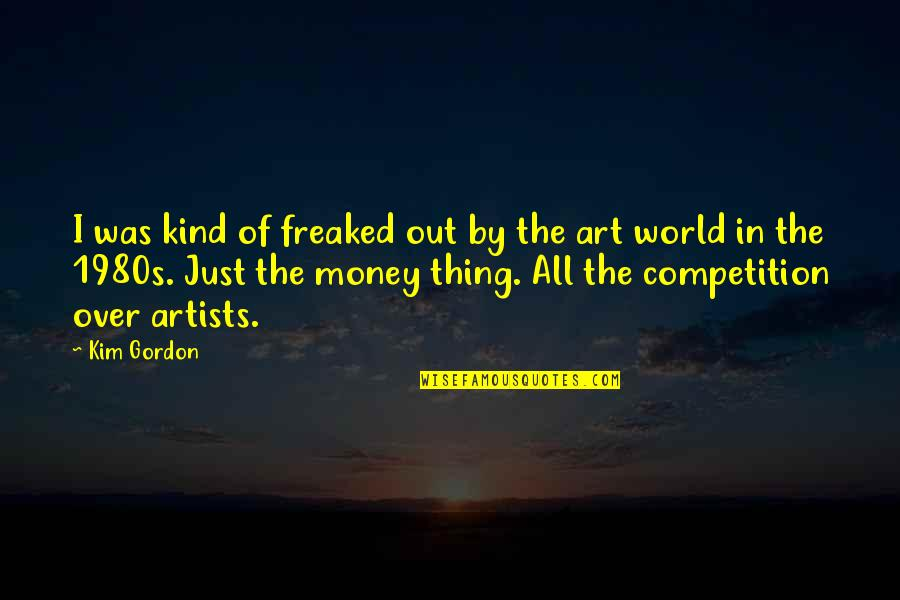 World Without Money Quotes By Kim Gordon: I was kind of freaked out by the