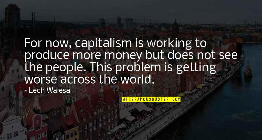 World Without Money Quotes By Lech Walesa: For now, capitalism is working to produce more