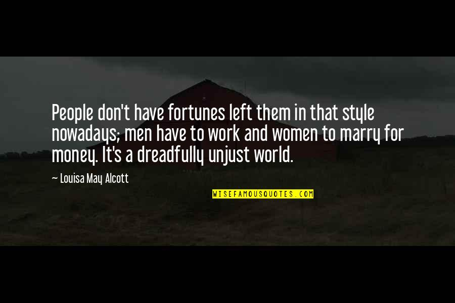 World Without Money Quotes By Louisa May Alcott: People don't have fortunes left them in that