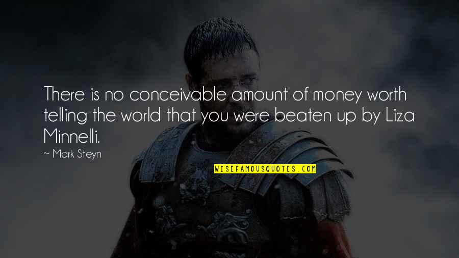 World Without Money Quotes By Mark Steyn: There is no conceivable amount of money worth
