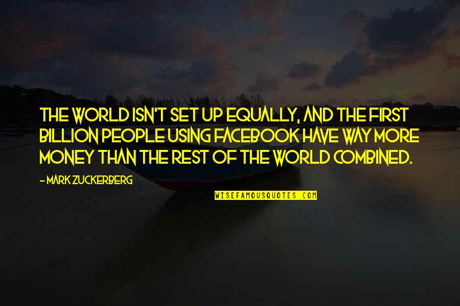 World Without Money Quotes By Mark Zuckerberg: The world isn't set up equally, and the