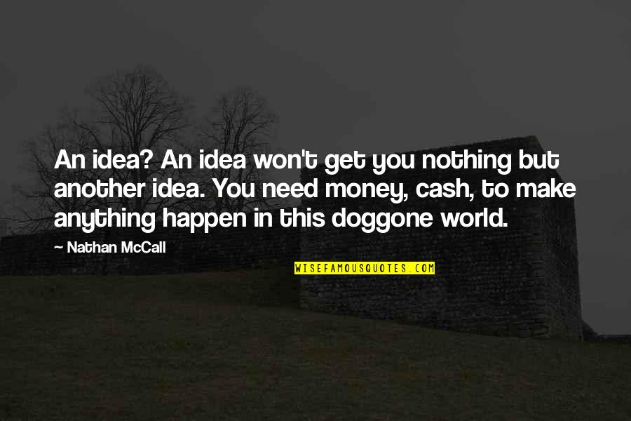 World Without Money Quotes By Nathan McCall: An idea? An idea won't get you nothing