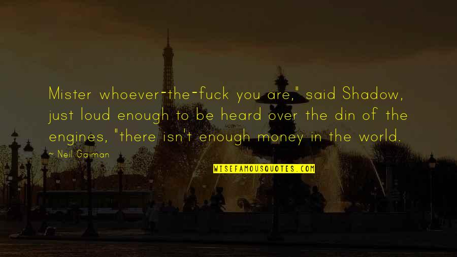"""World Without Money Quotes By Neil Gaiman: Mister whoever-the-fuck you are,"""" said Shadow, just loud"""
