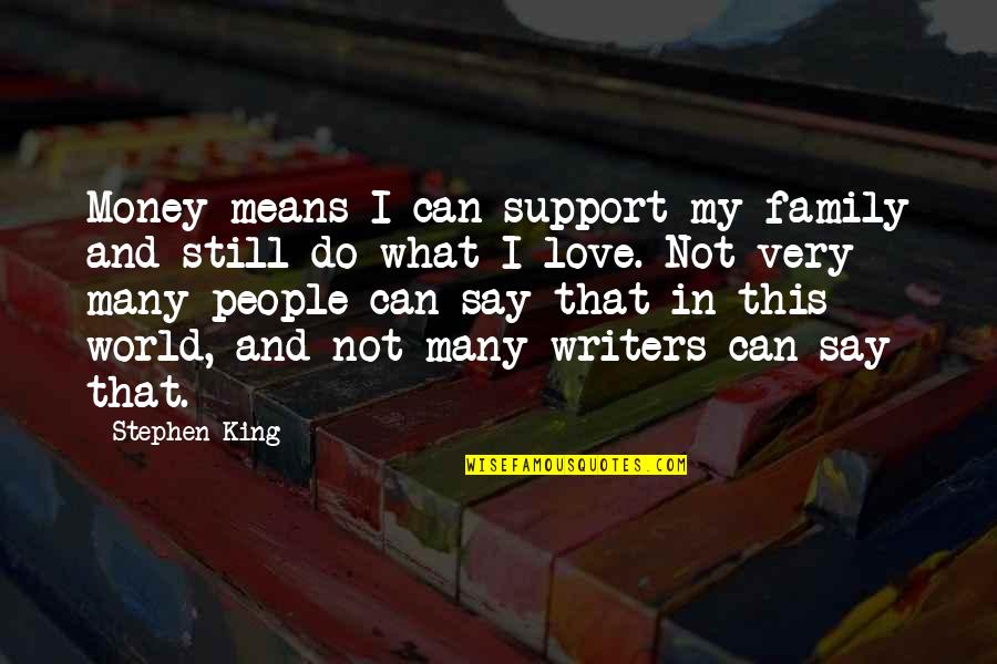 World Without Money Quotes By Stephen King: Money means I can support my family and