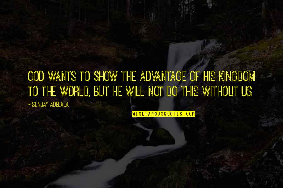 World Without Money Quotes By Sunday Adelaja: God wants to show the advantage of His