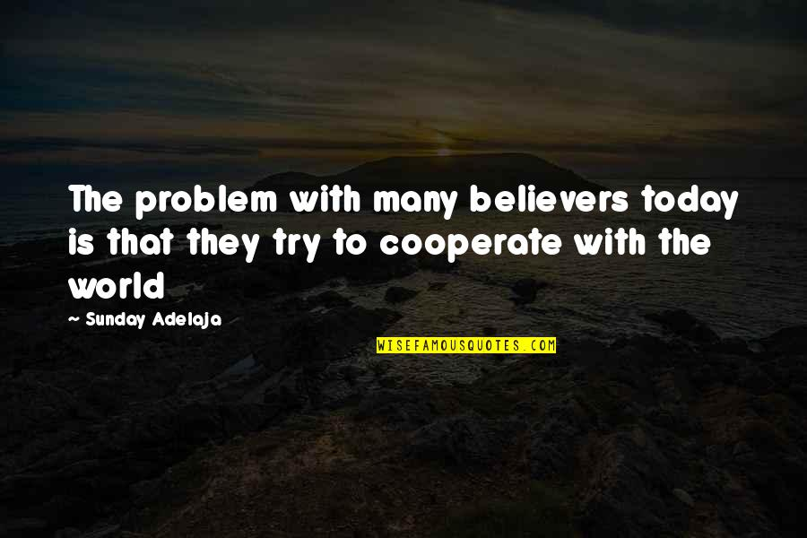 World Without Money Quotes By Sunday Adelaja: The problem with many believers today is that