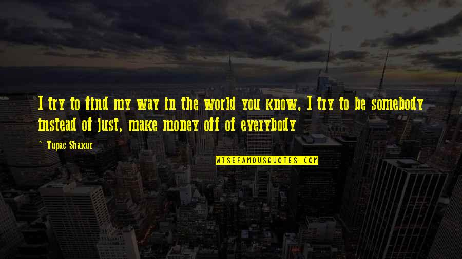 World Without Money Quotes By Tupac Shakur: I try to find my way in the