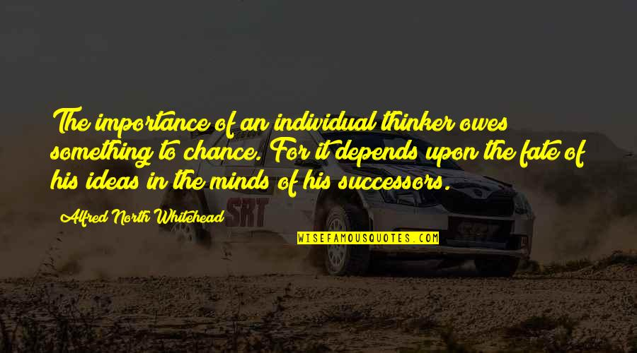Worldlier Quotes By Alfred North Whitehead: The importance of an individual thinker owes something