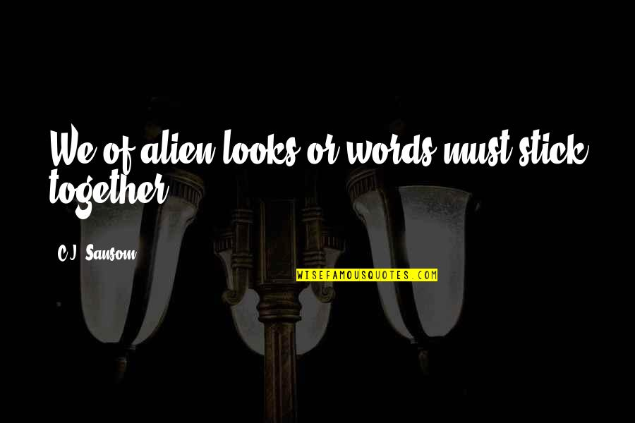 Worldlier Quotes By C.J. Sansom: We of alien looks or words must stick