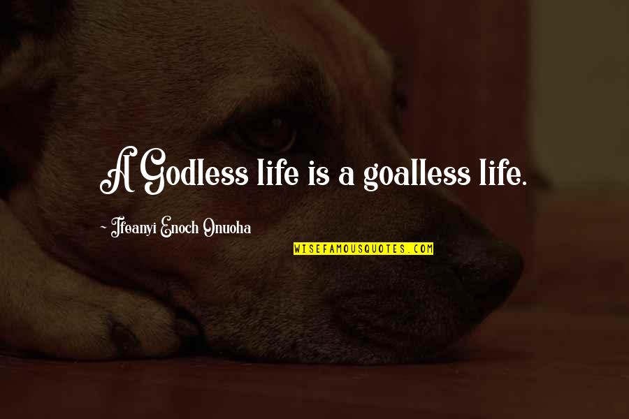 Worldlier Quotes By Ifeanyi Enoch Onuoha: A Godless life is a goalless life.
