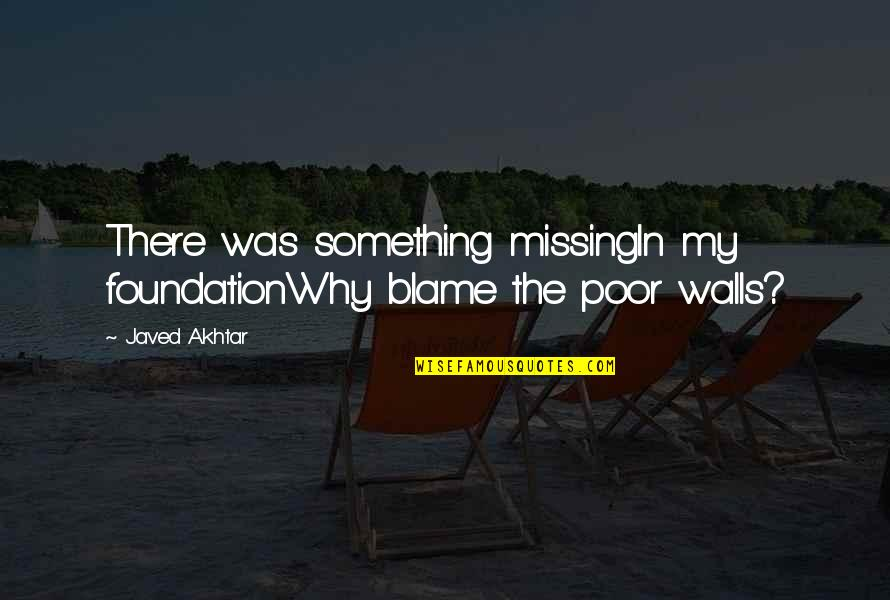 Worldlier Quotes By Javed Akhtar: There was something missingIn my foundationWhy blame the