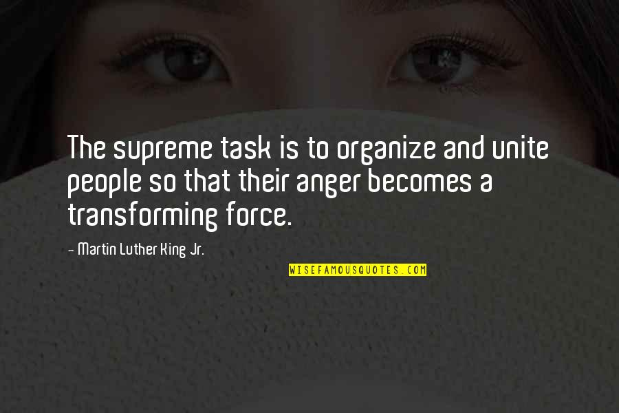 Worldlier Quotes By Martin Luther King Jr.: The supreme task is to organize and unite