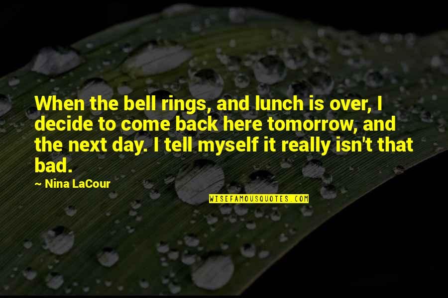 Worldlier Quotes By Nina LaCour: When the bell rings, and lunch is over,