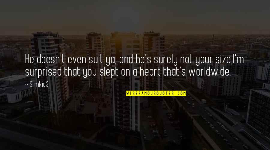 Worldlier Quotes By Slimkid3: He doesn't even suit ya, and he's surely