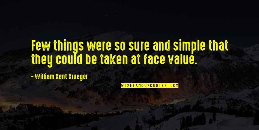 Worldlier Quotes By William Kent Krueger: Few things were so sure and simple that