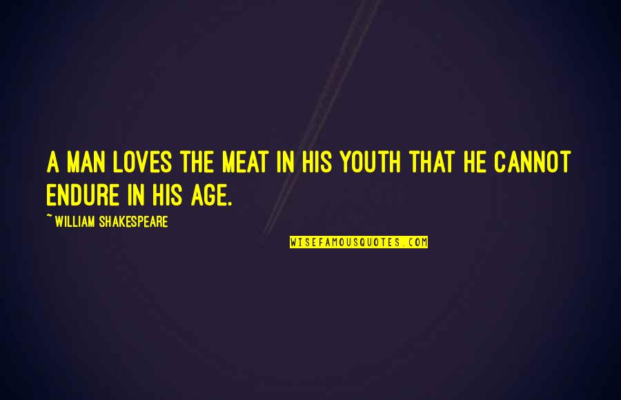 Worldlier Quotes By William Shakespeare: A man loves the meat in his youth