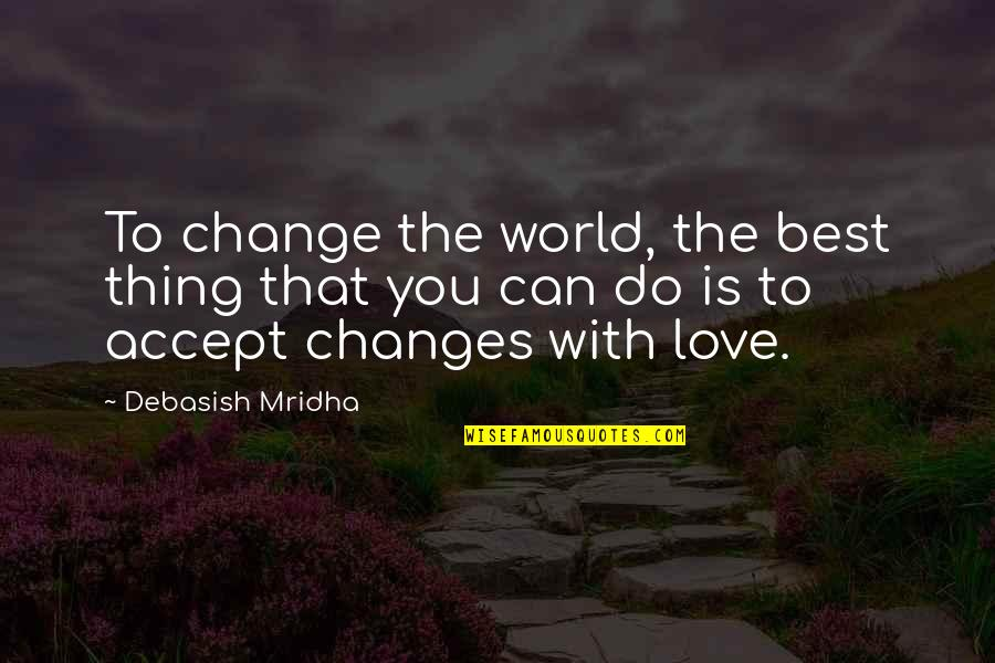 World's Best Inspirational Quotes By Debasish Mridha: To change the world, the best thing that