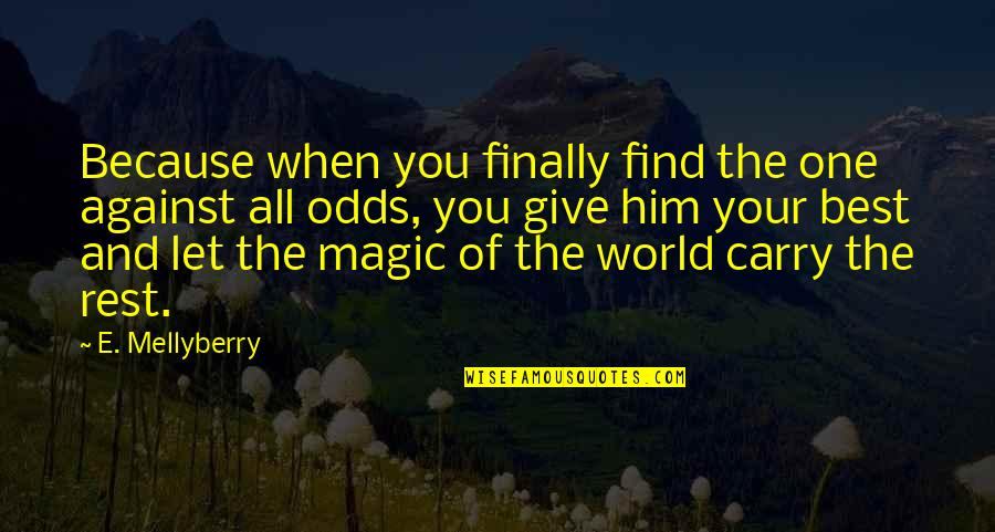 World's Best Inspirational Quotes By E. Mellyberry: Because when you finally find the one against