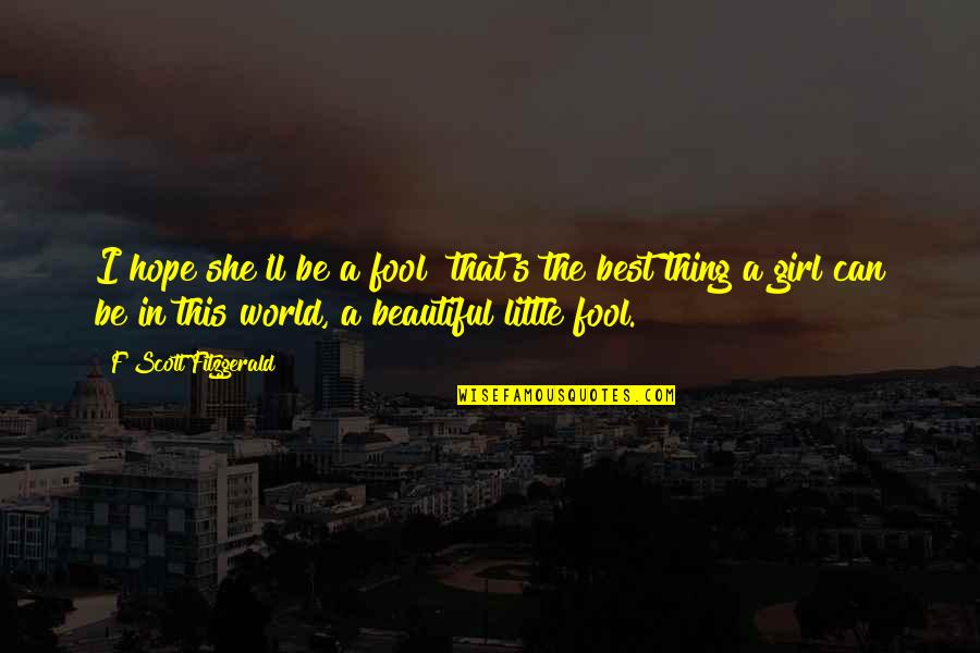 World's Best Inspirational Quotes By F Scott Fitzgerald: I hope she'll be a fool that's the