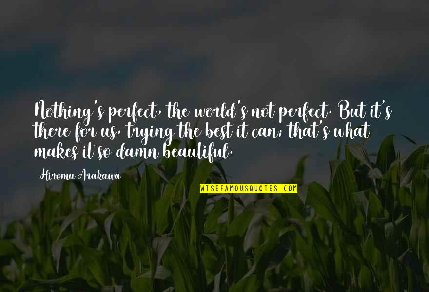 World's Best Inspirational Quotes By Hiromu Arakawa: Nothing's perfect, the world's not perfect. But it's