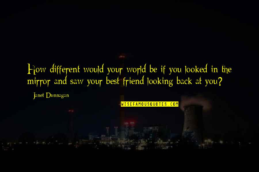 World's Best Inspirational Quotes By Janet Dunnagan: How different would your world be if you