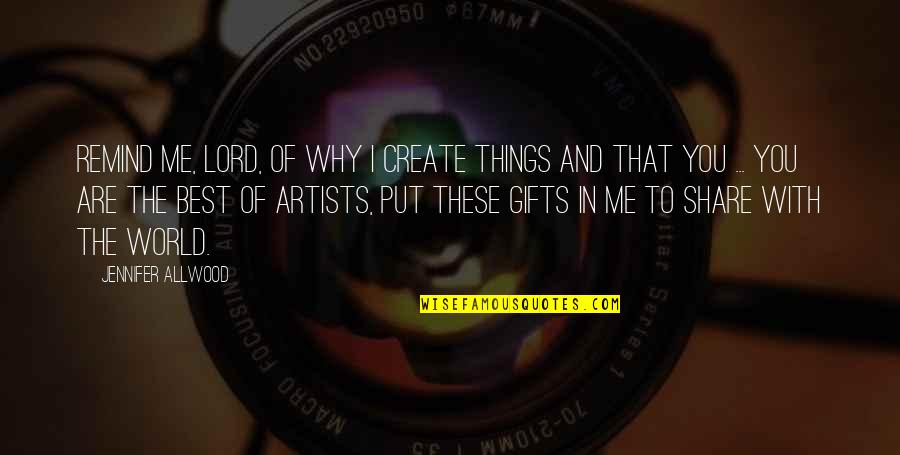 World's Best Inspirational Quotes By Jennifer Allwood: Remind me, Lord, of why I create things