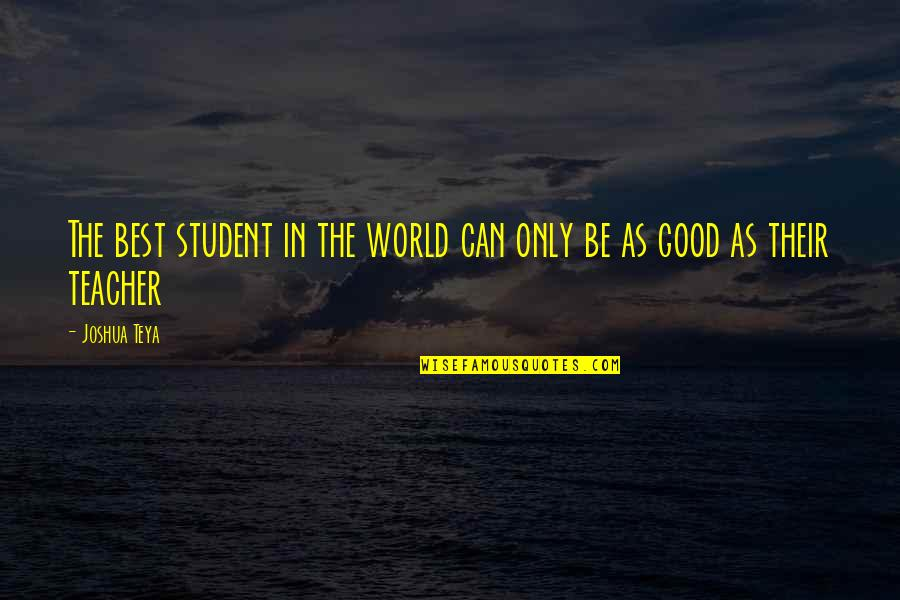 World's Best Inspirational Quotes By Joshua Teya: The best student in the world can only