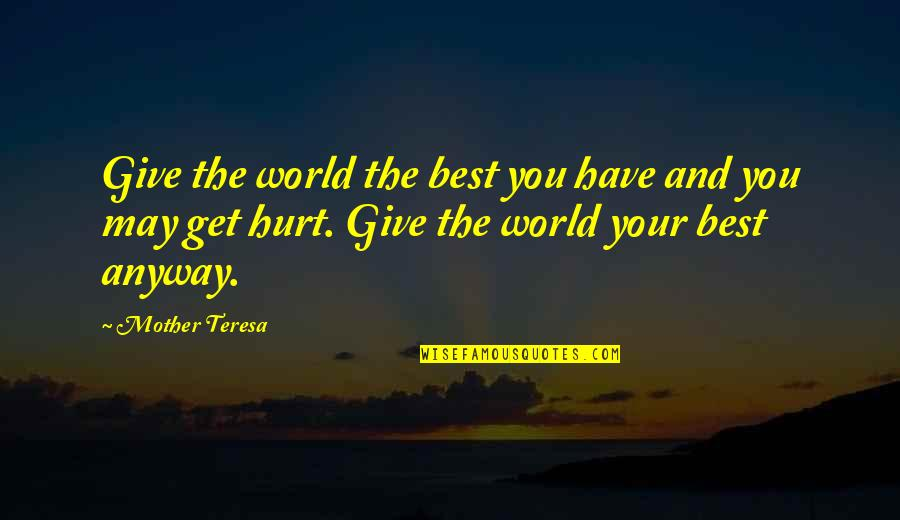 World's Best Inspirational Quotes By Mother Teresa: Give the world the best you have and