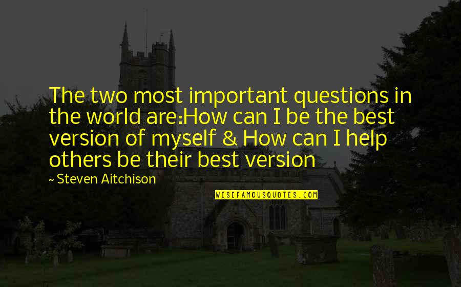 World's Best Inspirational Quotes By Steven Aitchison: The two most important questions in the world