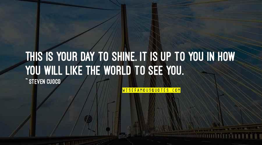 World's Best Inspirational Quotes By Steven Cuoco: This is your day to shine. It is