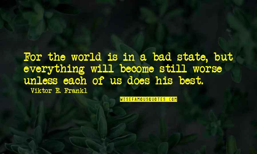 World's Best Inspirational Quotes By Viktor E. Frankl: For the world is in a bad state,