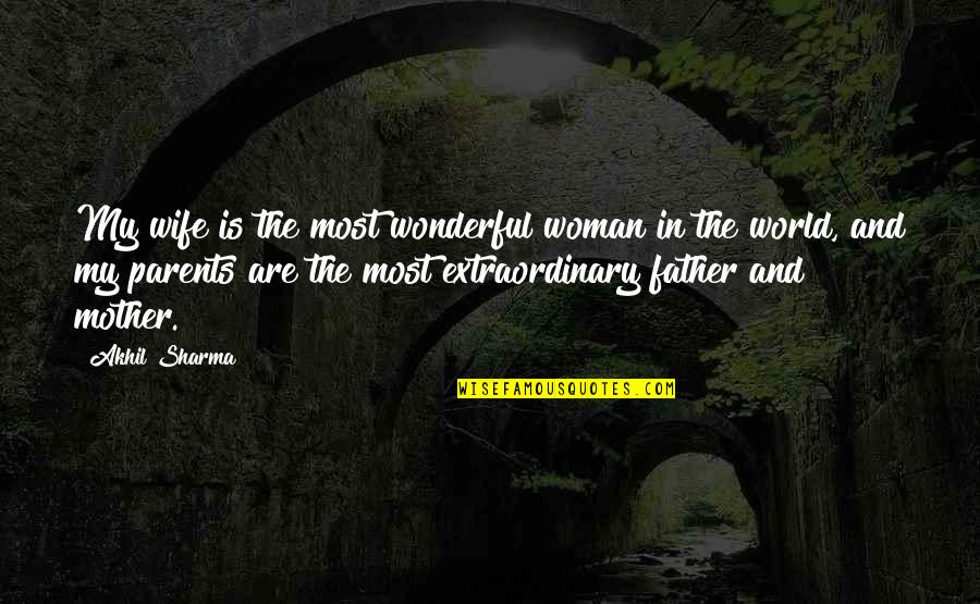 World's Most Wonderful Quotes By Akhil Sharma: My wife is the most wonderful woman in
