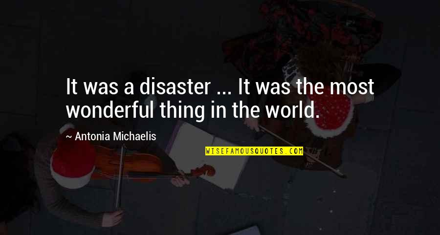 World's Most Wonderful Quotes By Antonia Michaelis: It was a disaster ... It was the