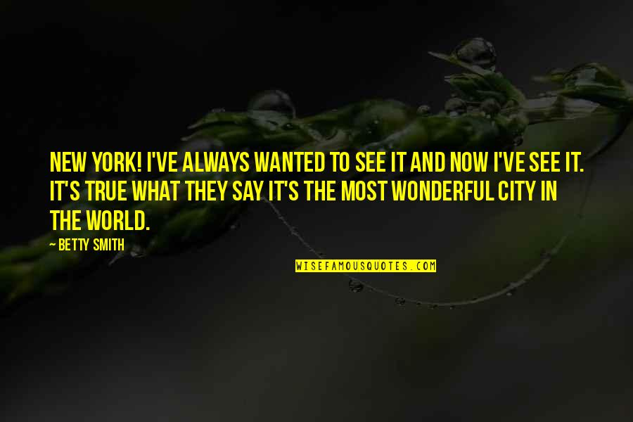 World's Most Wonderful Quotes By Betty Smith: New York! I've always wanted to see it