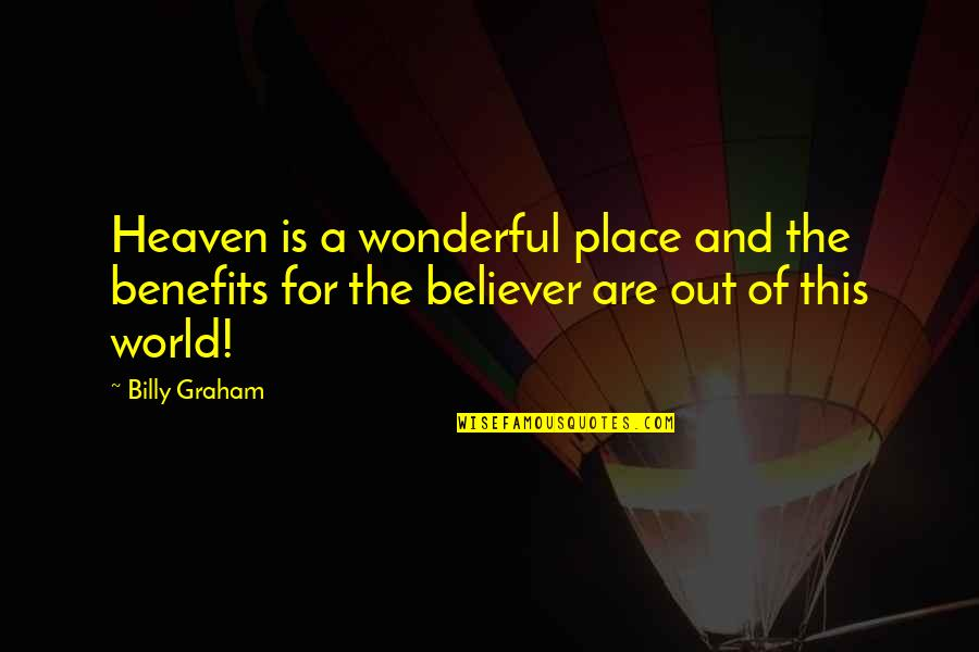 World's Most Wonderful Quotes By Billy Graham: Heaven is a wonderful place and the benefits