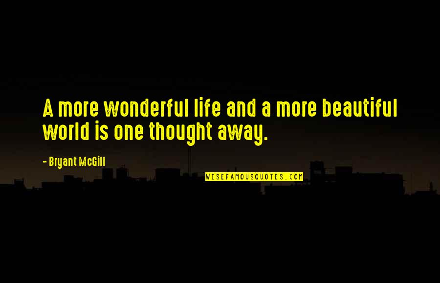 World's Most Wonderful Quotes By Bryant McGill: A more wonderful life and a more beautiful